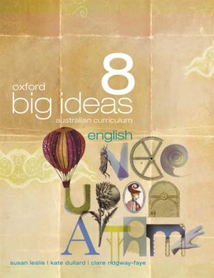 Oxford Big Ideas English 8 : Student Textbook - Australian Curriculum - Susan Leslie
