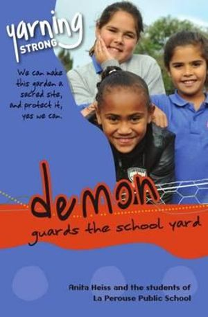 Demon Guards The School Yard : Anita Heiss and the students of La Perouse Public School - Anita Heiss