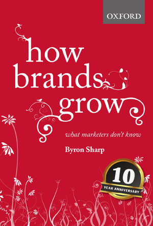 How Brands Grow : What Marketers Don't Know - Byron Sharp