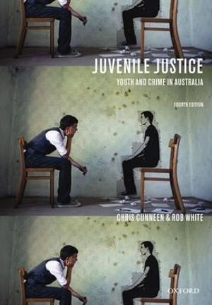 Juvenile Justice : Youth and Crime in Australia : 4th Edition - Christopher Cunneen