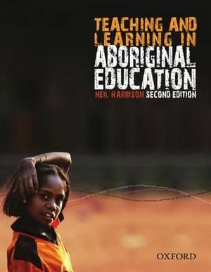 Teaching And Learning In Aboriginal Education : 2nd Edition - Neil Harrison