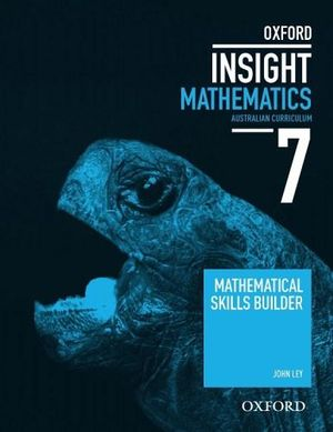 Oxford Insight Mathematics 7 for NSW : Mathematical Skills Builder Workbook - Australian Curriculum (Maths) - John Ley