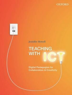 Teaching with ICT : Digital Pedagogies for Collaboration & Creativity - Jennifer Howell