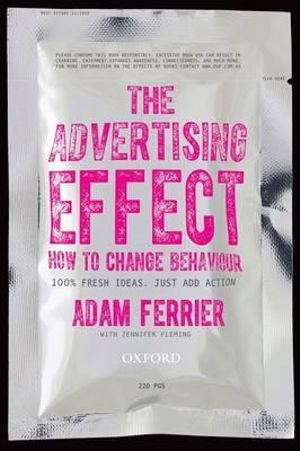 The Advertising Effect: How to Change Behaviour : How to Change Behaviour - Adam Ferrier