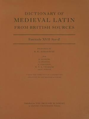 Dictionary of Medieval Latin from British Sources, Fascicule XVII, Syr-Z : Fascicule XVII - Richard Ashdowne