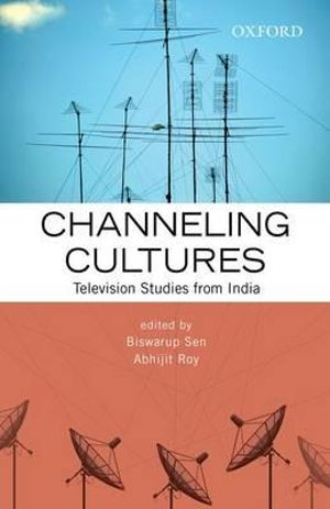 Channeling Cultures : Television Studies from India - Biswarup Sen