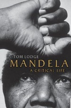 Mandela : A Critical Life - Tom Lodge