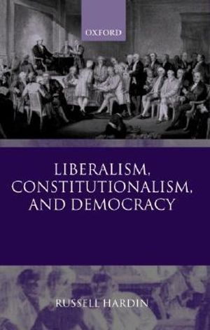 Liberalism, Constitutionalism, and Democracy Russell Hardin
