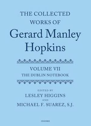 The Collected Works of Gerard Manley Hopkins : Dublin Notebook Volume VII - Lesley J. Higgins