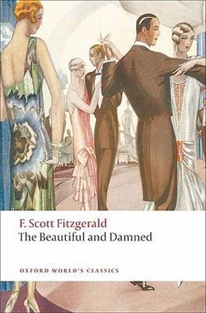 The Beautiful and Damned : World's Classics - F. Scott Fitzgerald