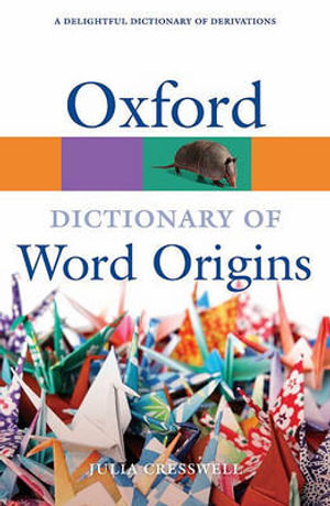 Oxford Dictionary of Word Origins : Oxford Paperback Reference - Julia Cresswell