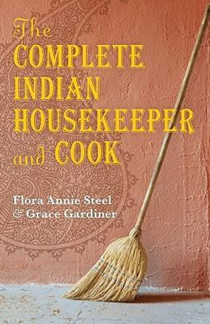 The Complete Indian Housekeeper and Cook - F.A. Steel