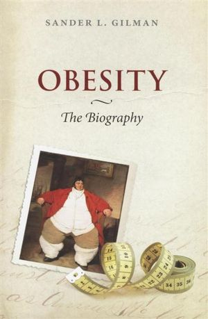 Obesity : The Biography - Sander L. Gillman