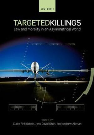 Targeted Killings : Law and Morality in an Asymmetrical World - Claire Finkelstein