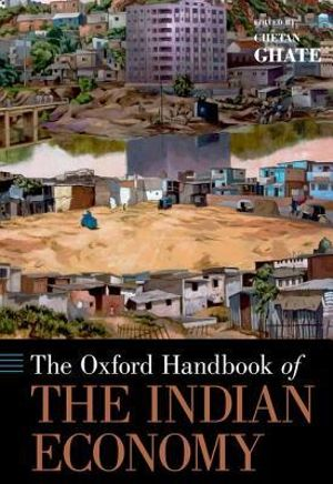 The [Oxford] Handbook of the Indian Economy : Oxford Handbooks in Economics - Chetan Ghate