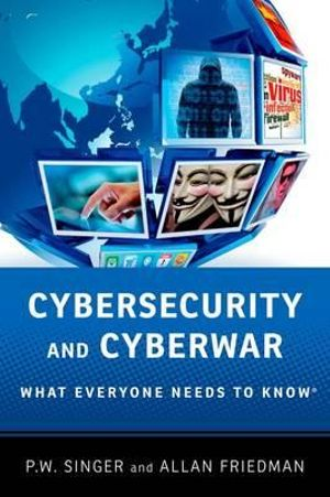 Cybersecurity and Cyberwar : What Everyone Needs to Know - Peter W. Singer
