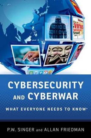 Cybersecurity and Cyberwar : What Everyone Needs to Know - Peter Singer