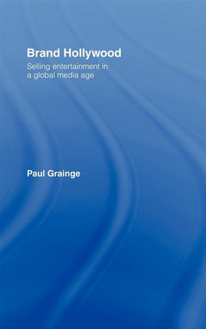 Brand Hollywood : Selling Entertainment in a Global Media Age - Paul Grainge