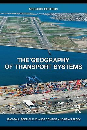 The Geography of Transport Systems - Jean-Paul Rodrigue