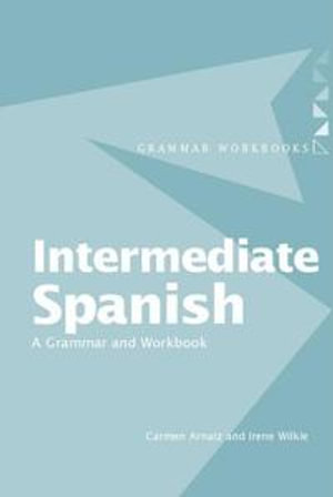 Intermediate Spanish : A Grammar and Workbook - Wilkie Arnaiz