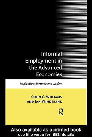 Informal Employment in Advanced Economies : Implications for Work and Welfare - Colin C. Williams