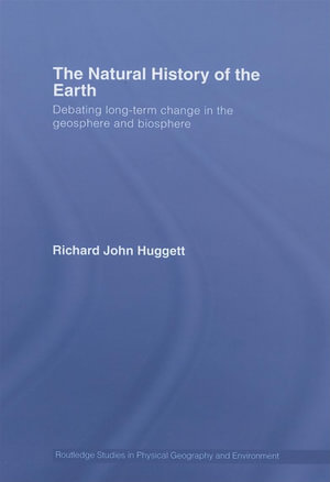 The Natural History of Earth : Debating Long-Term Change in the Geosphere and Biosphere - Richard Huggett