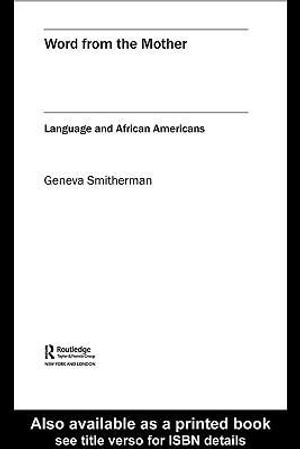 Word from the Mother : Language and African Americans - GENEVA SMITHERMAN