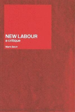 New Labour : A Critique - Mark Bevir