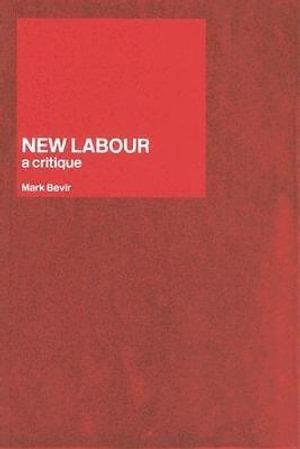 New Labour : A Critique - Mark Bevir