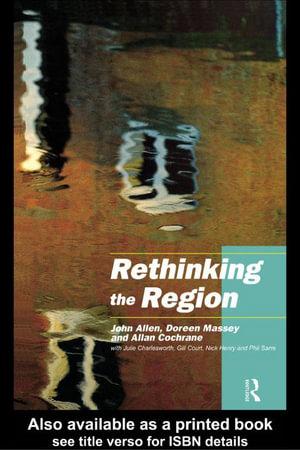 Rethinking the Region : Spaces of Neo-Liberalism - John Allen