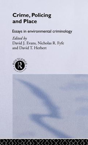 Crime, Policing and Place : Essays in Environmental Criminology - David Evans