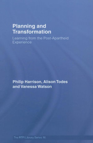 Planning and Transformation : Learning from the Post-Apartheid Experience - Philip Harrison