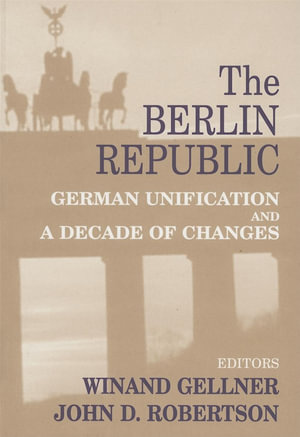 The Berlin Republic : German Unification and a Decade of Changes - Winand Gellner