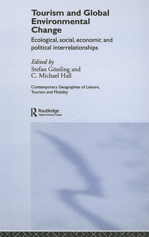 Tourism and Global Environmental Change : Ecological, Social, Economic And Political Interrelationships - Stefan Gossling
