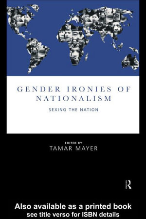 Gender Ironies of Nationalism : Sexing the Nation - Tamar Mayer