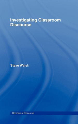 Investigating Classroom Discourse - Steve Walsh