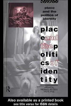 Place and the Politics of Identity - Michael Keith
