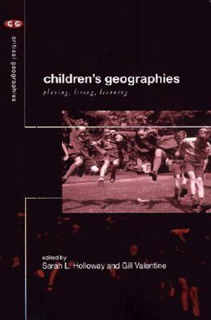 Children's Geographies : Playing, Living, Learning - Sarah L. Holloway