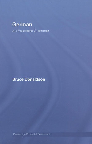 German : An Essential Grammar - Bruce Donaldson
