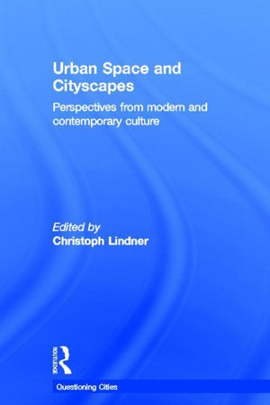 Urban Space and Cityscapes : Perspectives from Modern and Contemporary Culture - Christoph Lindner