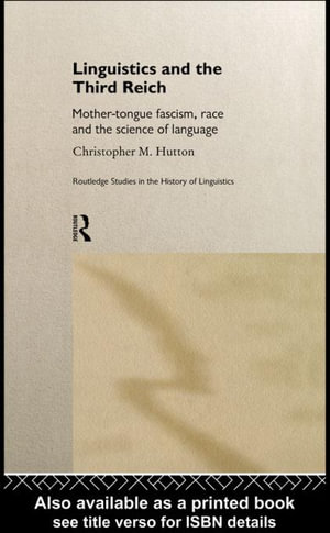 Linguistics and the Third Reich : Mother-tongue Fascism, Race and the Science of Language - Christopher Hutton