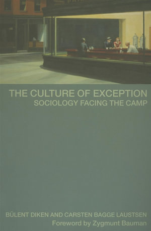 The Culture of Exception : Sociology Facing The Camp - Bulent Diken