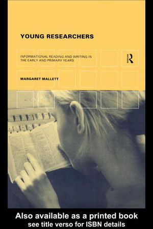 Young Researchers : Informational Reading and Writing in the Early and Primary Years - Margaret Mallett