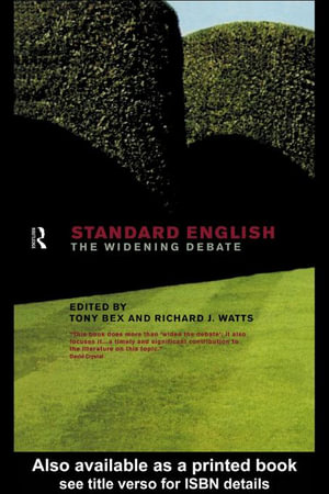Standard English : The Widening Debate - Tony Bex