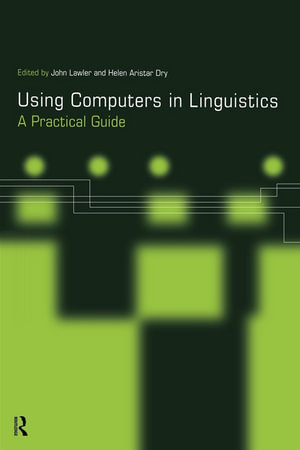 Using Computers in Linguistics : A Practical Guide - Helen Dry