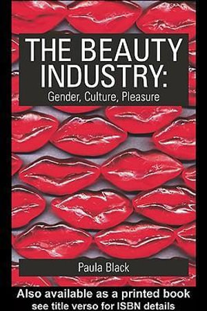 The Beauty Industry : Gender, Culture, Pleasure - Paula Black