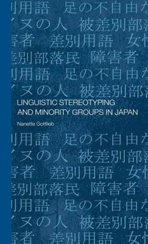 Linguistic Stereotyping and Minority Groups in Japan - Nanette Gottlieb