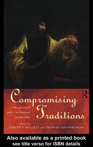Compromising Traditions : The Personal Voice in Classical Scholarship - Judith P. Hallett