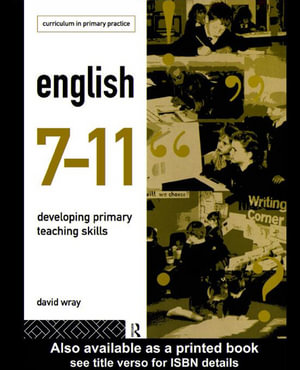 English 7-11 : Developing Primary Teaching Skills - David Wray