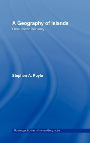 Geography of Islands : Small Island Insularity - Stephen Royle